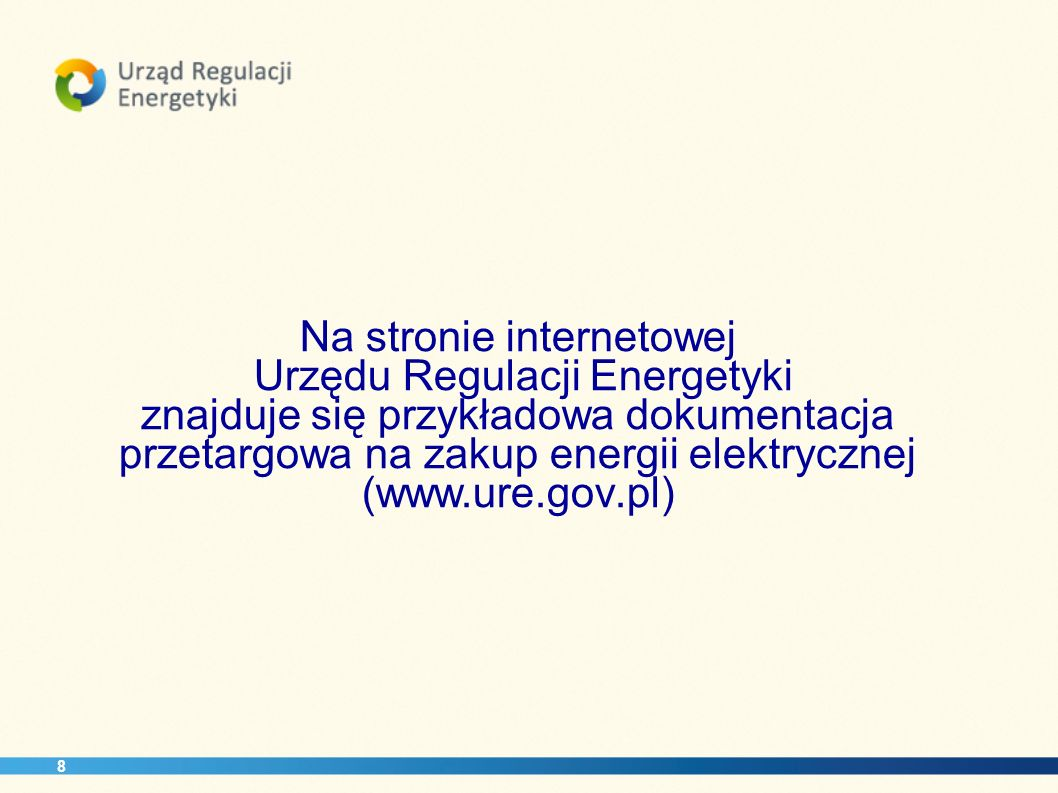 Na stronie internetowej Urzędu Regulacji Energetyki znajduje się przykładowa dokumentacja przetargowa na zakup energii elektrycznej (www.ure.gov.pl)