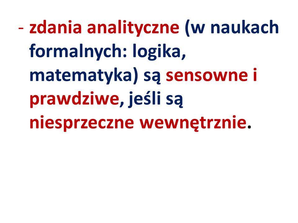 zdania analityczne (w naukach formalnych: logika, matematyka) są sensowne i prawdziwe, jeśli są niesprzeczne wewnętrznie.