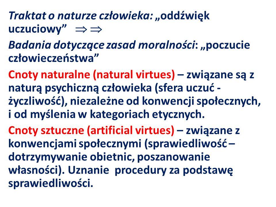"""Traktat o naturze człowieka: """"oddźwięk uczuciowy   Badania dotyczące zasad moralności: """"poczucie człowieczeństwa Cnoty naturalne (natural virtues) – związane są z naturą psychiczną człowieka (sfera uczuć - życzliwość), niezależne od konwencji społecznych, i od myślenia w kategoriach etycznych."""