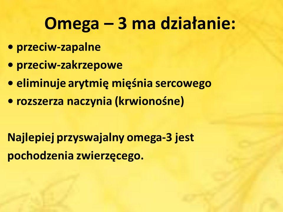 Omega – 3 ma działanie: • przeciw-zapalne • przeciw-zakrzepowe