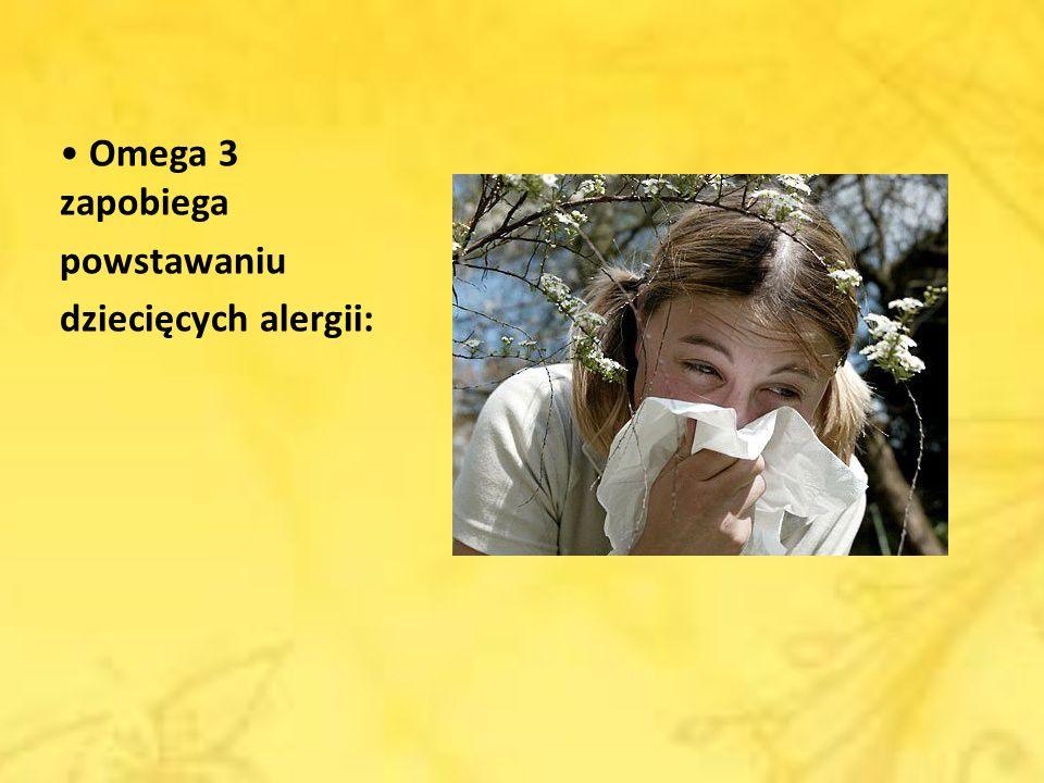 • Omega 3 zapobiega powstawaniu dziecięcych alergii: