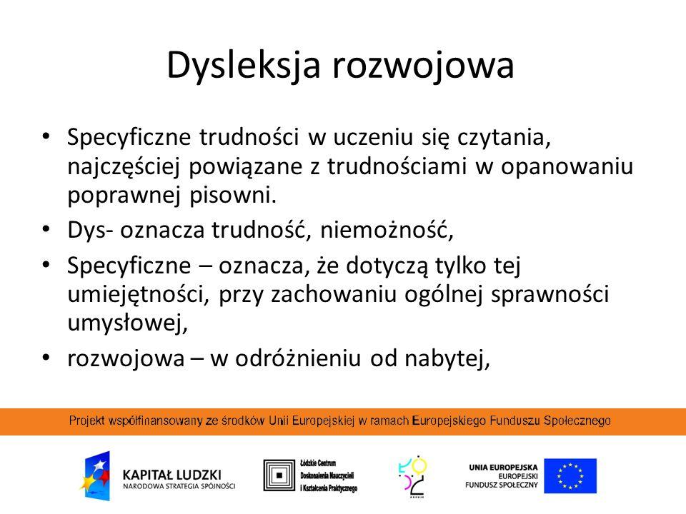 Dysleksja rozwojowa Specyficzne trudności w uczeniu się czytania, najczęściej powiązane z trudnościami w opanowaniu poprawnej pisowni.
