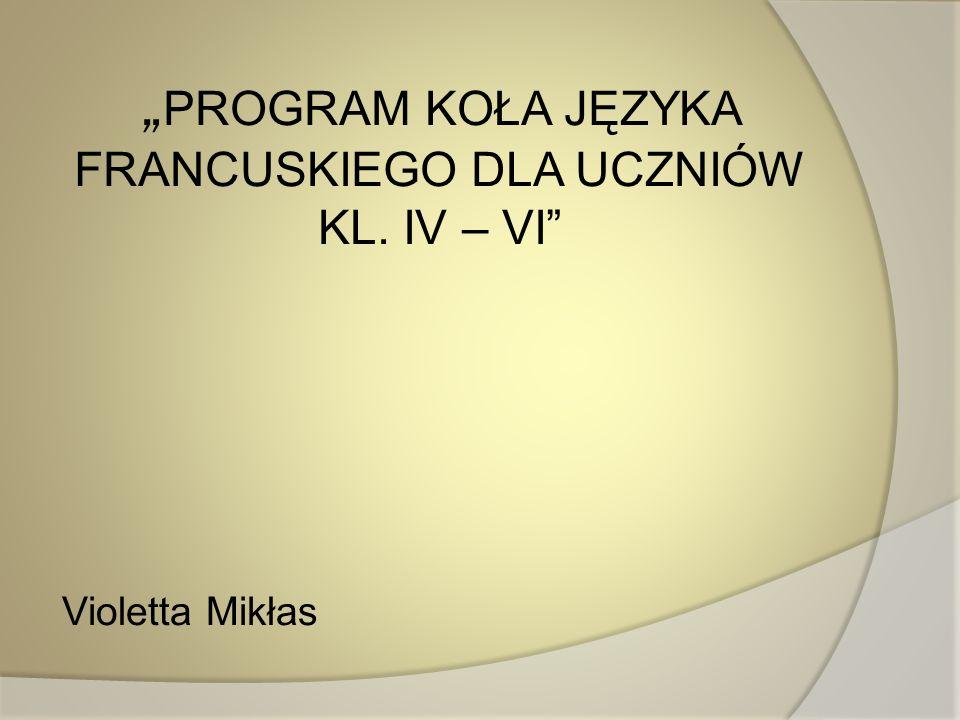 """""""PROGRAM KOŁA JĘZYKA FRANCUSKIEGO DLA UCZNIÓW KL. IV – VI"""