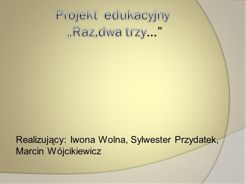 """Projekt edukacyjny """"Raz,dwa trzy…"""
