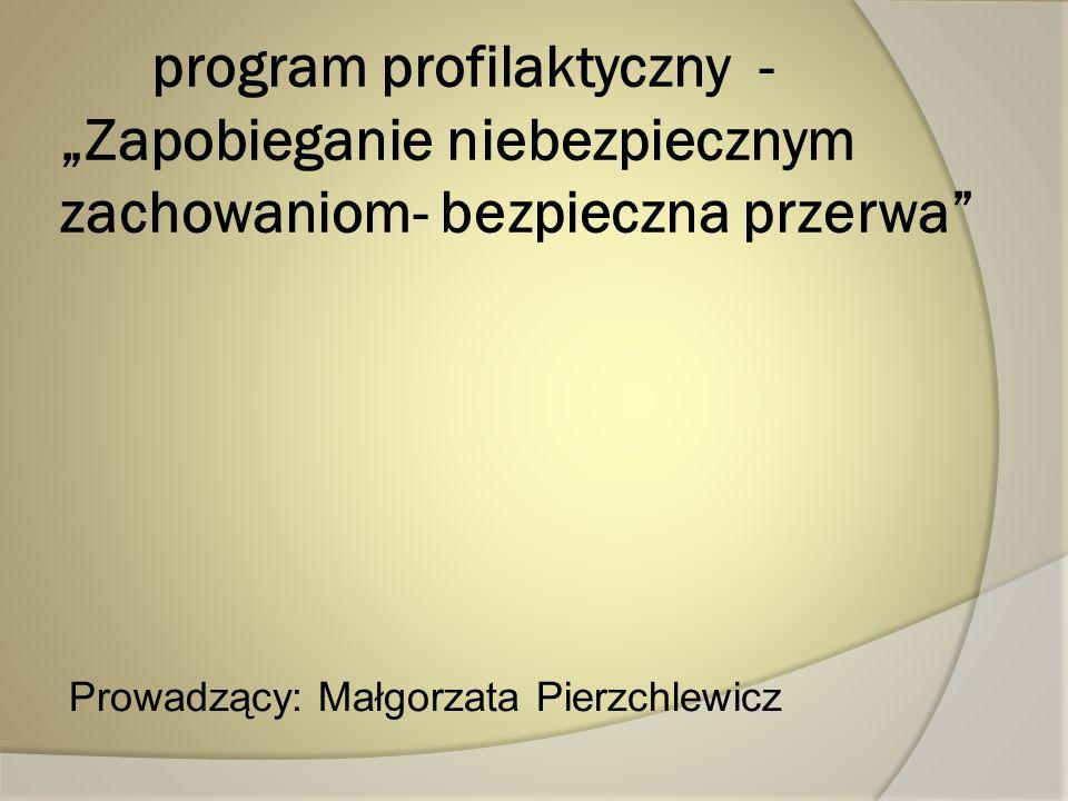 """program profilaktyczny - """"Zapobieganie niebezpiecznym zachowaniom- bezpieczna przerwa"""