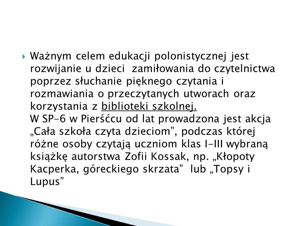 Ważnym celem edukacji polonistycznej jest rozwijanie u dzieci zamiłowania do czytelnictwa poprzez słuchanie pięknego czytania i rozmawiania o przeczytanych utworach oraz korzystania z biblioteki szkolnej.