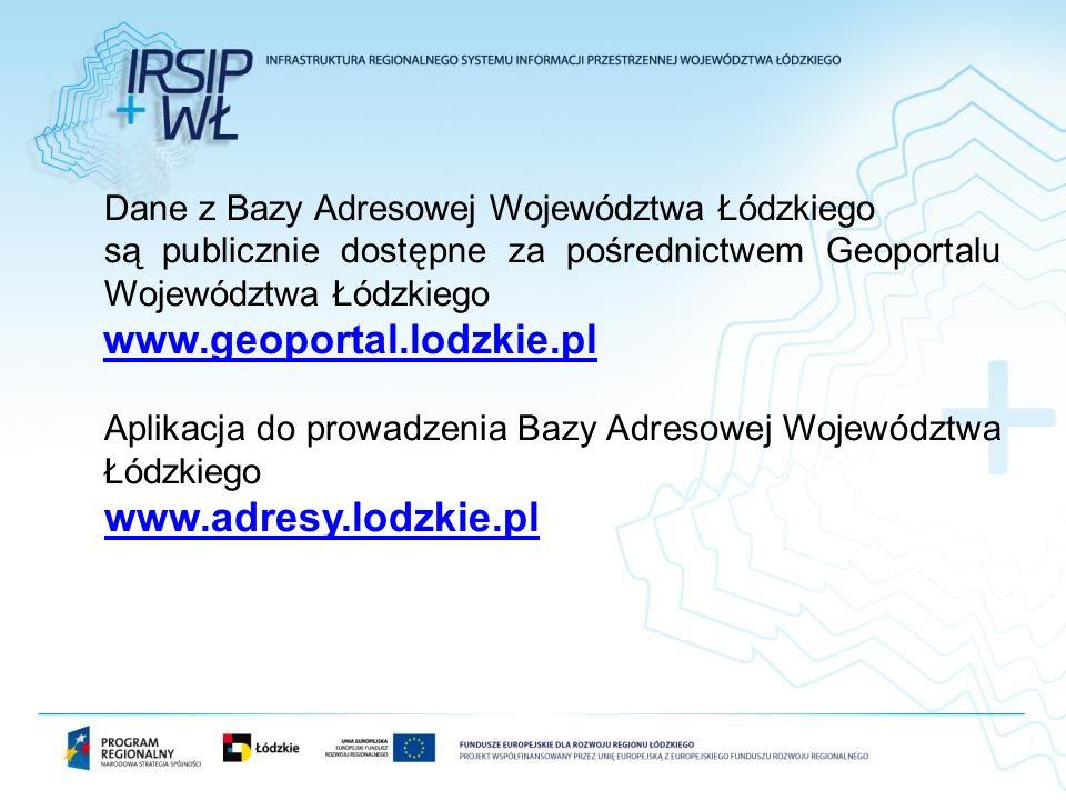 Dane z Bazy Adresowej Województwa Łódzkiego są publicznie dostępne za pośrednictwem Geoportalu Województwa Łódzkiego www.geoportal.lodzkie.pl Aplikacja do prowadzenia Bazy Adresowej Województwa Łódzkiego www.adresy.lodzkie.pl