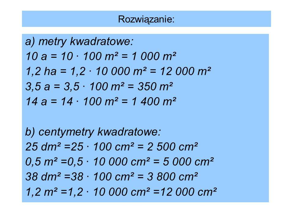 b) centymetry kwadratowe: 25 dm² =25 · 100 cm² = 2 500 cm²