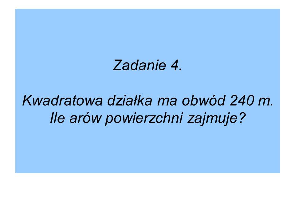 Zadanie 4. Kwadratowa działka ma obwód 240 m