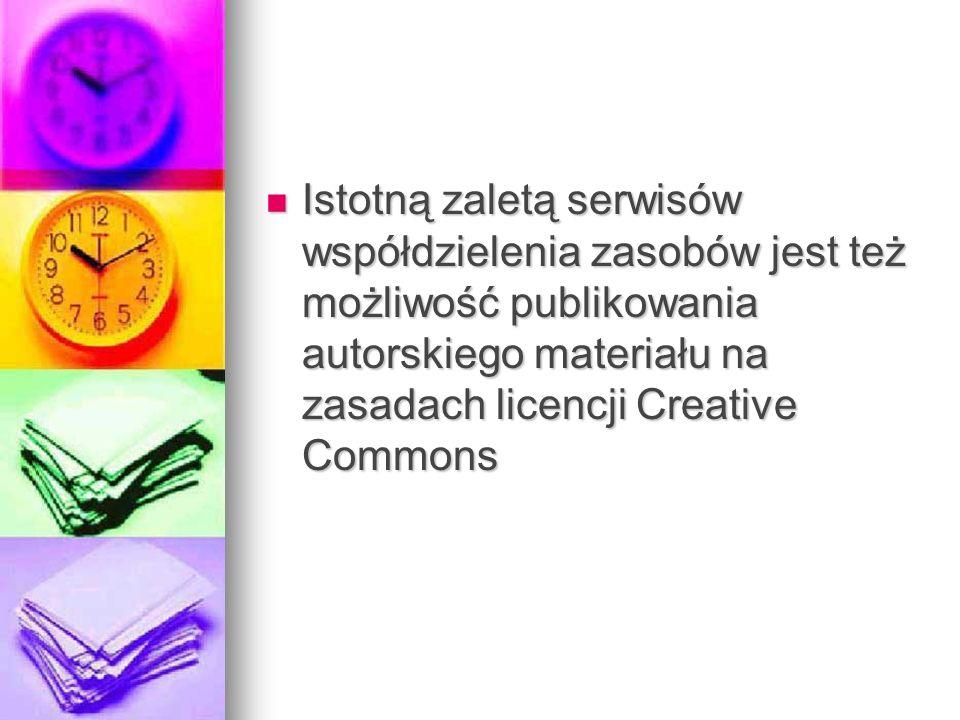 Istotną zaletą serwisów współdzielenia zasobów jest też możliwość publikowania autorskiego materiału na zasadach licencji Creative Commons