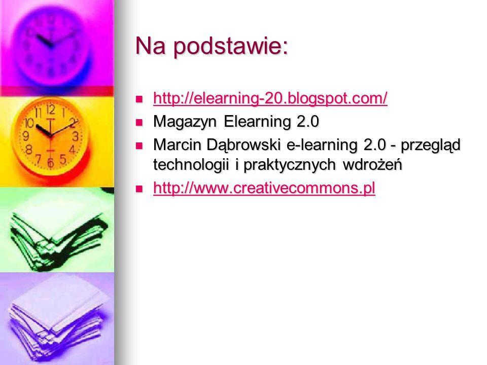 Na podstawie: http://elearning-20.blogspot.com/ Magazyn Elearning 2.0