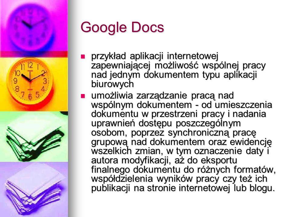 Google Docs przykład aplikacji internetowej zapewniającej możliwość wspólnej pracy nad jednym dokumentem typu aplikacji biurowych.