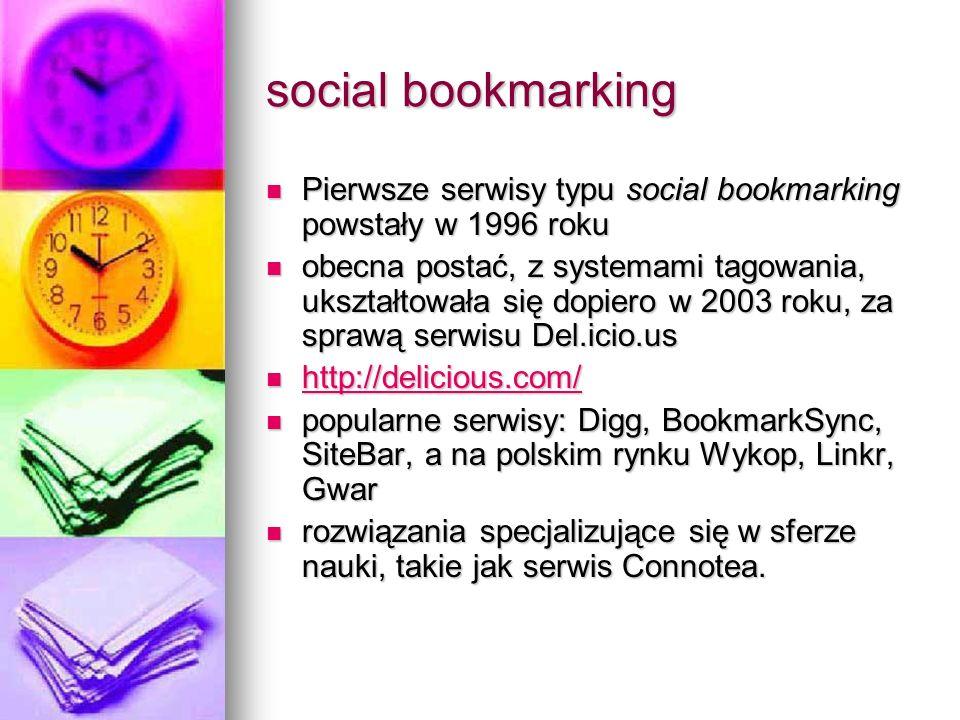 social bookmarking Pierwsze serwisy typu social bookmarking powstały w 1996 roku.