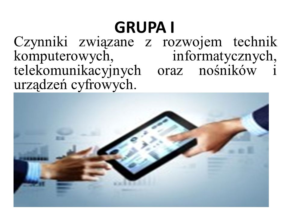 GRUPA I Czynniki związane z rozwojem technik komputerowych, informatycznych, telekomunikacyjnych oraz nośników i urządzeń cyfrowych.