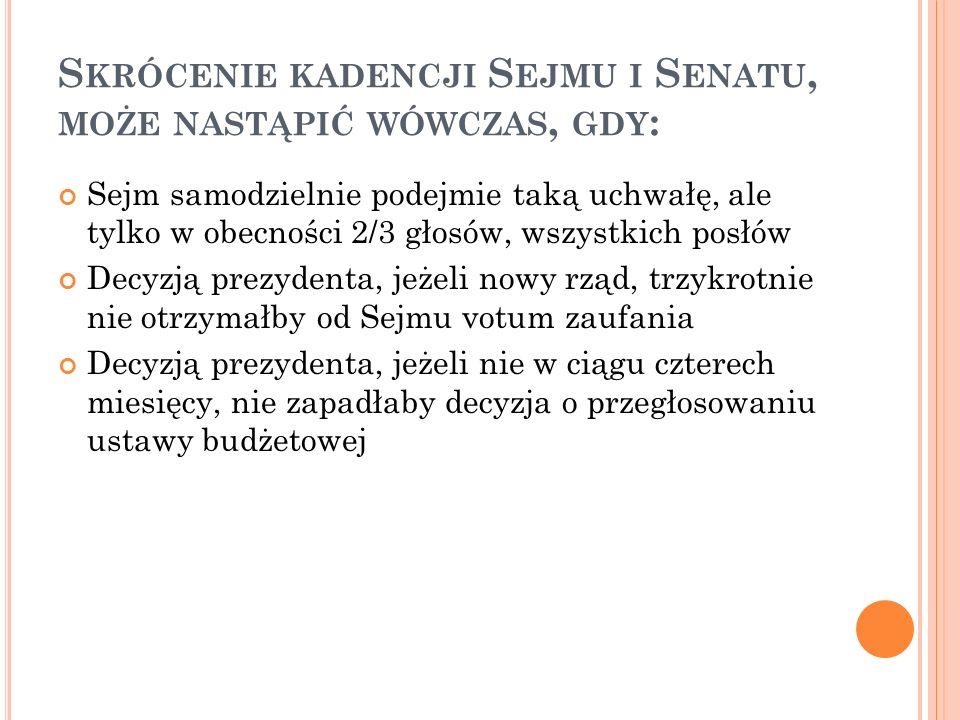 Skrócenie kadencji Sejmu i Senatu, może nastąpić wówczas, gdy:
