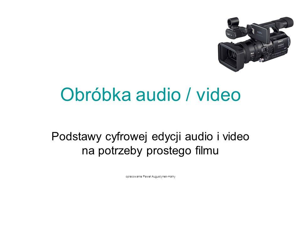 Obróbka audio / video Podstawy cyfrowej edycji audio i video na potrzeby prostego filmu.