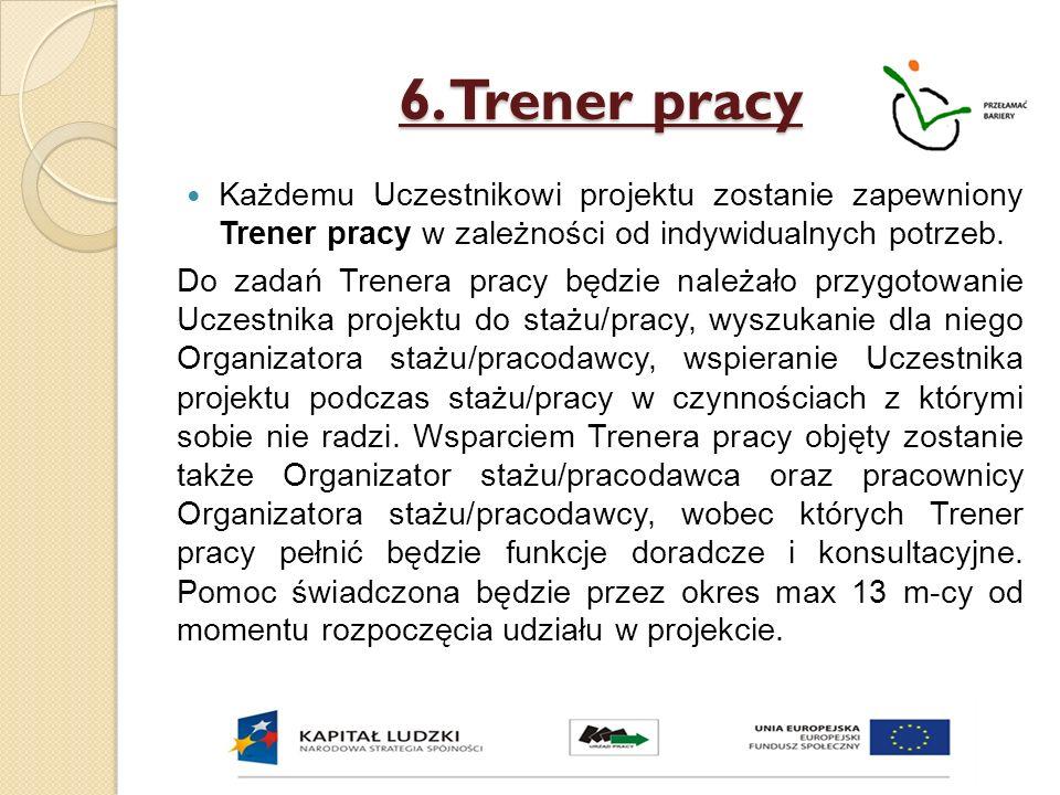 6. Trener pracy Każdemu Uczestnikowi projektu zostanie zapewniony Trener pracy w zależności od indywidualnych potrzeb.