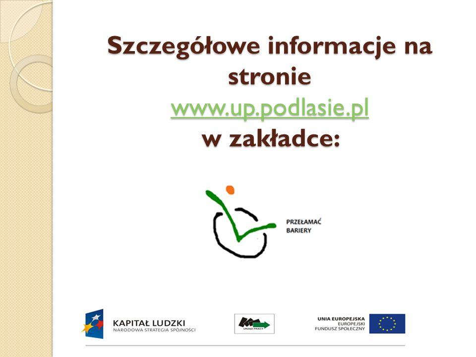 Szczegółowe informacje na stronie www.up.podlasie.pl w zakładce: