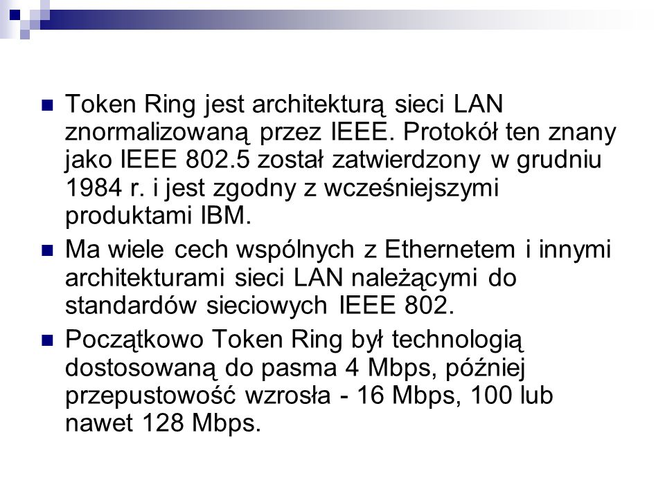 Token Ring jest architekturą sieci LAN znormalizowaną przez IEEE