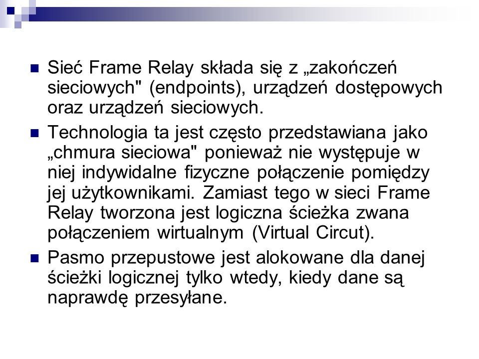 """Sieć Frame Relay składa się z """"zakończeń sieciowych (endpoints), urządzeń dostępowych oraz urządzeń sieciowych."""
