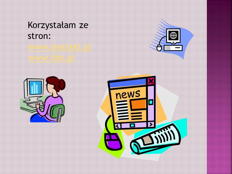 Korzystałam ze stron: www.sieciaki.pl