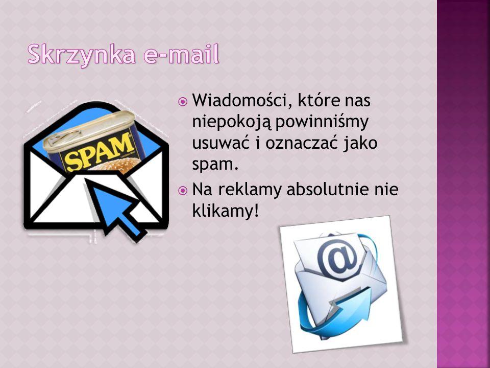 Skrzynka e-mail Wiadomości, które nas niepokoją powinniśmy usuwać i oznaczać jako spam.