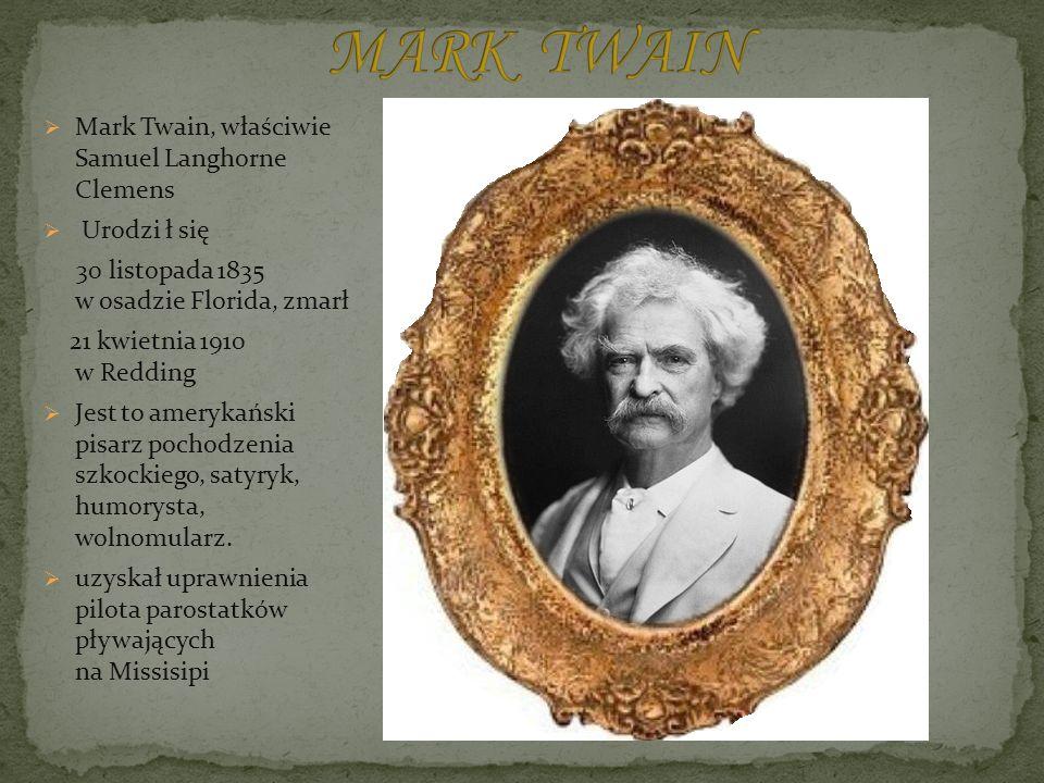 MARK TWAIN Mark Twain, właściwie Samuel Langhorne Clemens Urodzi ł się