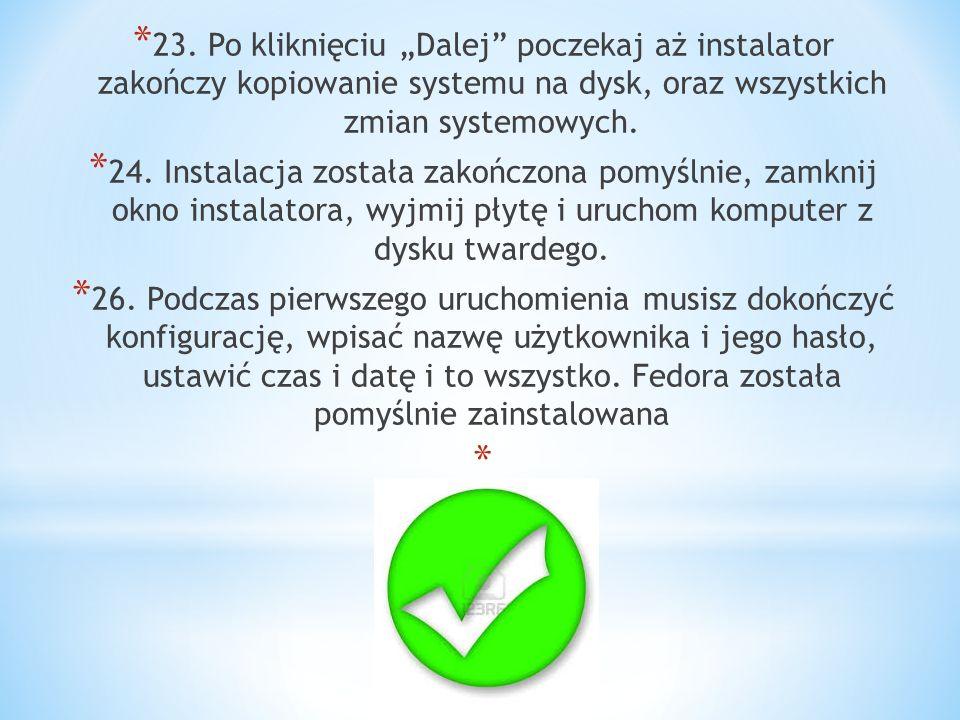 """23. Po kliknięciu """"Dalej poczekaj aż instalator zakończy kopiowanie systemu na dysk, oraz wszystkich zmian systemowych."""