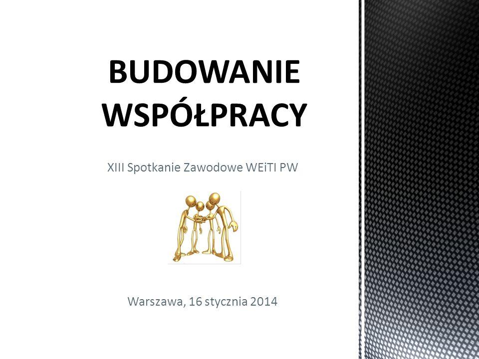 XIII Spotkanie Zawodowe WEiTI PW Warszawa, 16 stycznia 2014