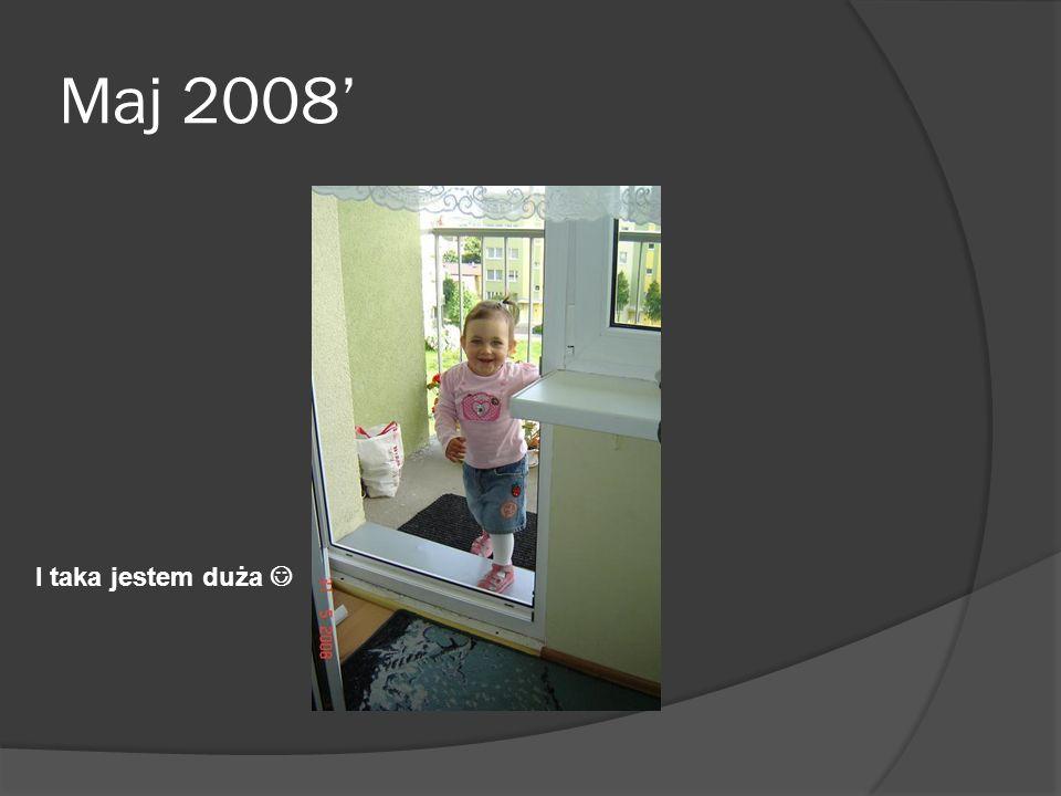 Maj 2008' I taka jestem duża 