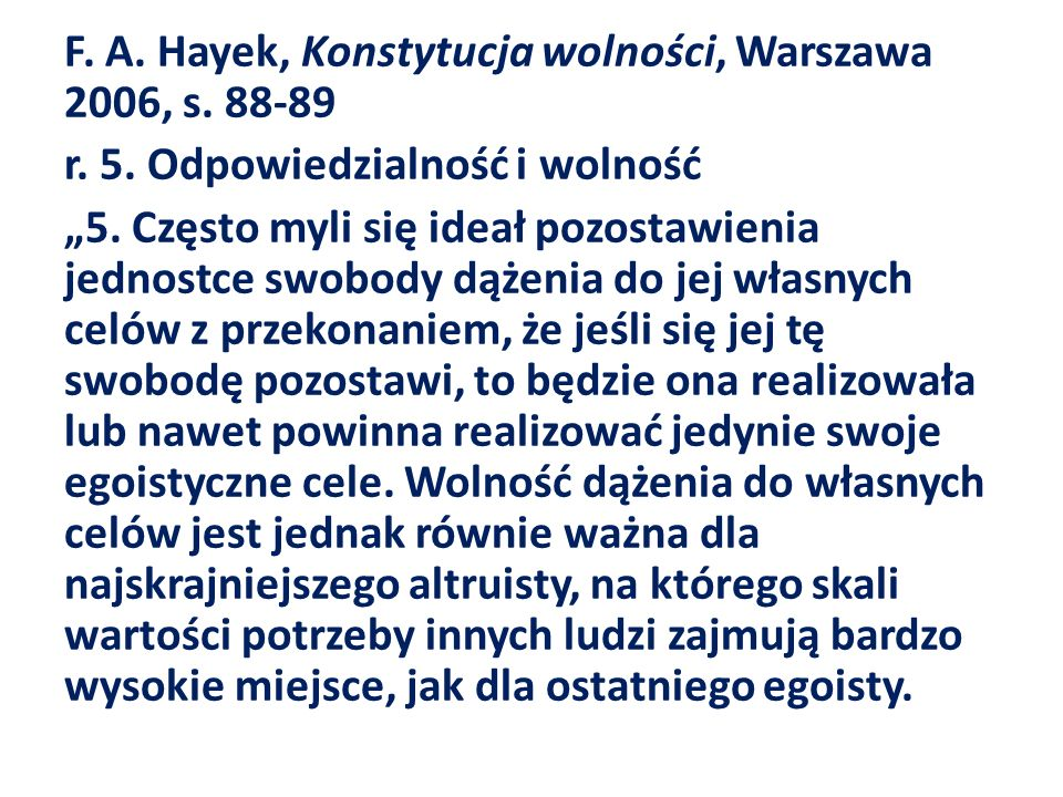F. A. Hayek, Konstytucja wolności, Warszawa 2006, s. 88-89 r. 5