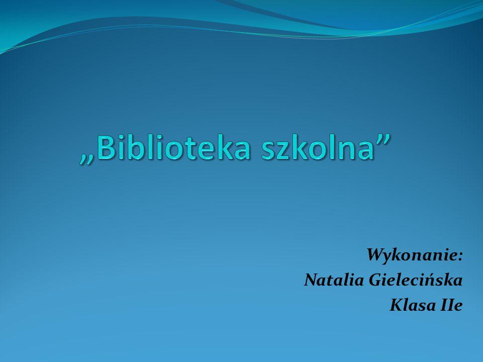 Wykonanie: Natalia Gielecińska Klasa IIe