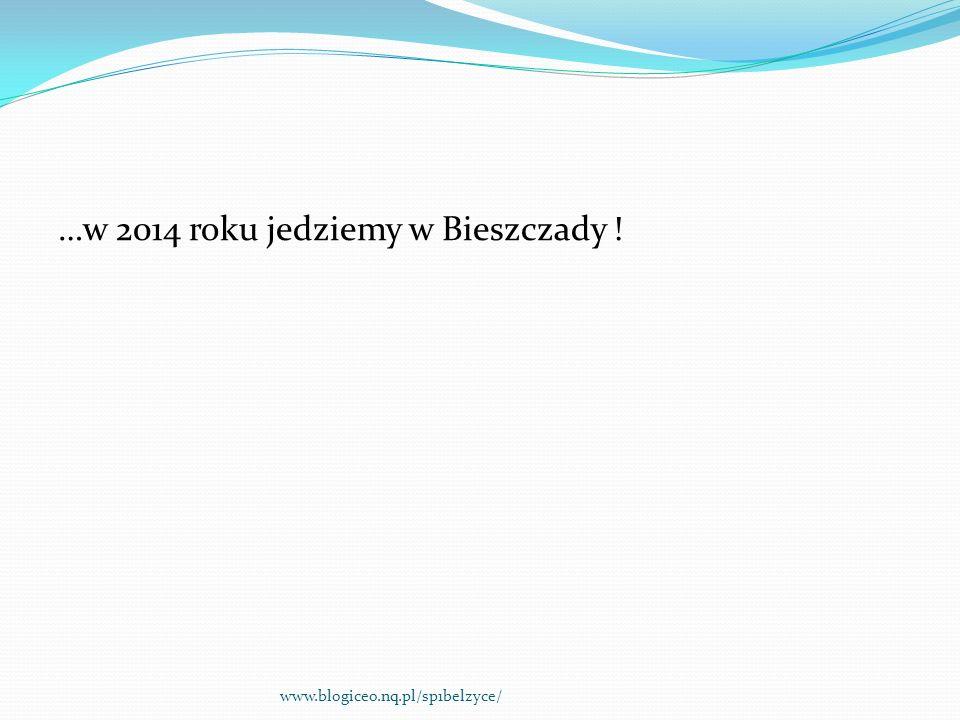 …w 2014 roku jedziemy w Bieszczady !