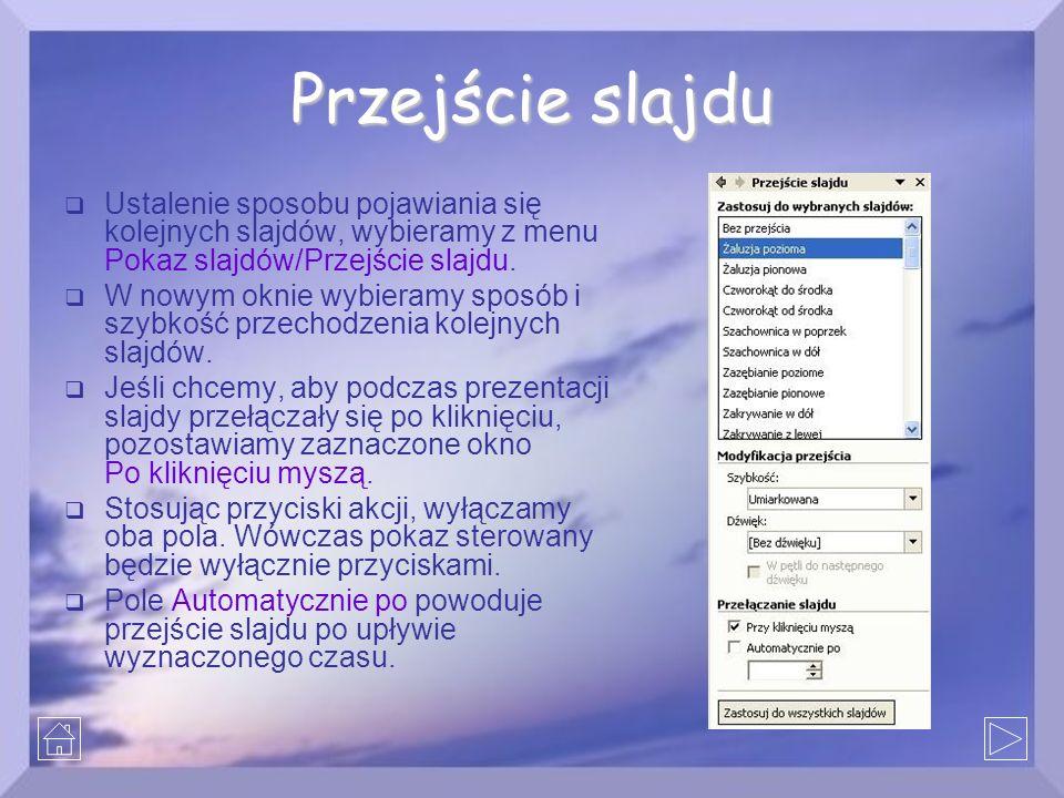 Przejście slajdu Ustalenie sposobu pojawiania się kolejnych slajdów, wybieramy z menu Pokaz slajdów/Przejście slajdu.