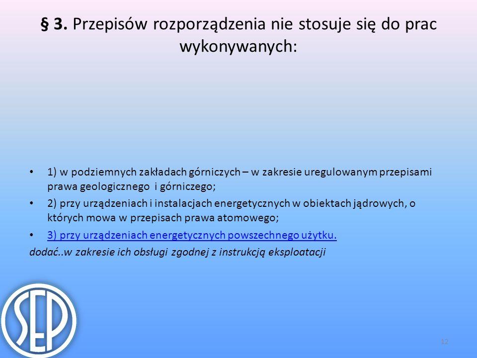 § 3. Przepisów rozporządzenia nie stosuje się do prac wykonywanych: