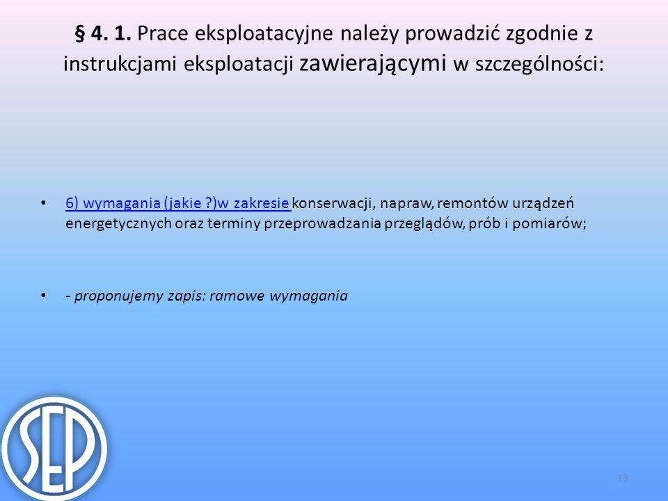 § 4. 1. Prace eksploatacyjne należy prowadzić zgodnie z instrukcjami eksploatacji zawierającymi w szczególności: