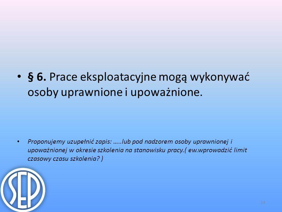 § 6. Prace eksploatacyjne mogą wykonywać osoby uprawnione i upoważnione.