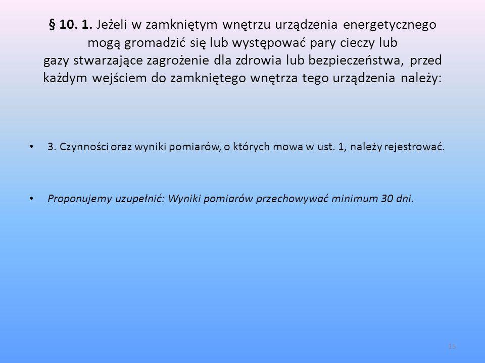 § 10. 1. Jeżeli w zamkniętym wnętrzu urządzenia energetycznego mogą gromadzić się lub występować pary cieczy lub gazy stwarzające zagrożenie dla zdrowia lub bezpieczeństwa, przed każdym wejściem do zamkniętego wnętrza tego urządzenia należy: