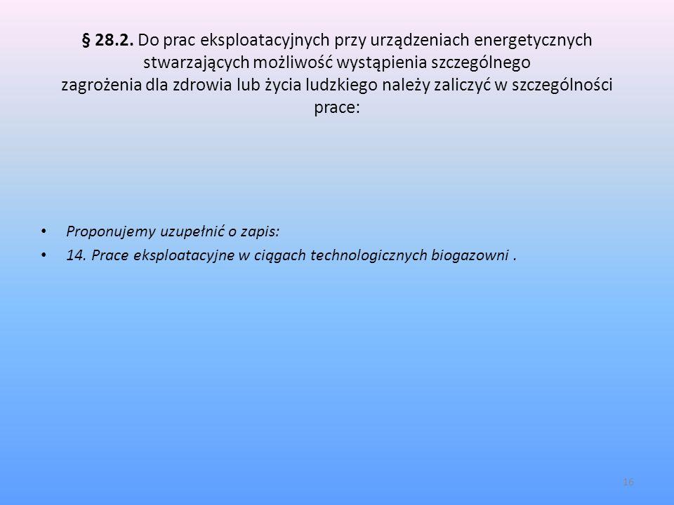 § 28.2. Do prac eksploatacyjnych przy urządzeniach energetycznych stwarzających możliwość wystąpienia szczególnego zagrożenia dla zdrowia lub życia ludzkiego należy zaliczyć w szczególności prace: