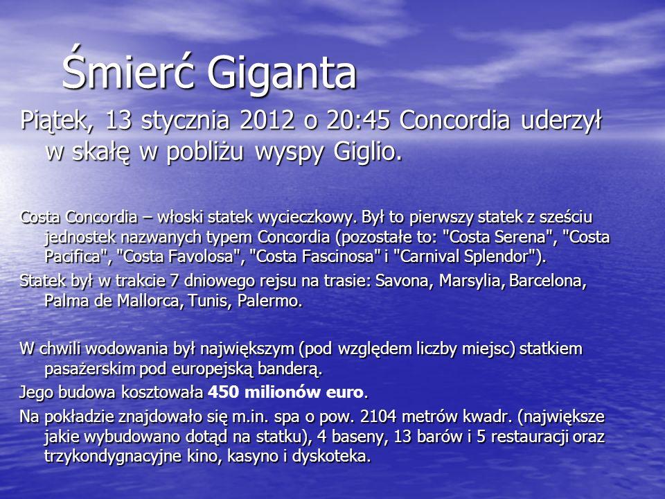 Śmierć GigantaPiątek, 13 stycznia 2012 o 20:45 Concordia uderzył w skałę w pobliżu wyspy Giglio.