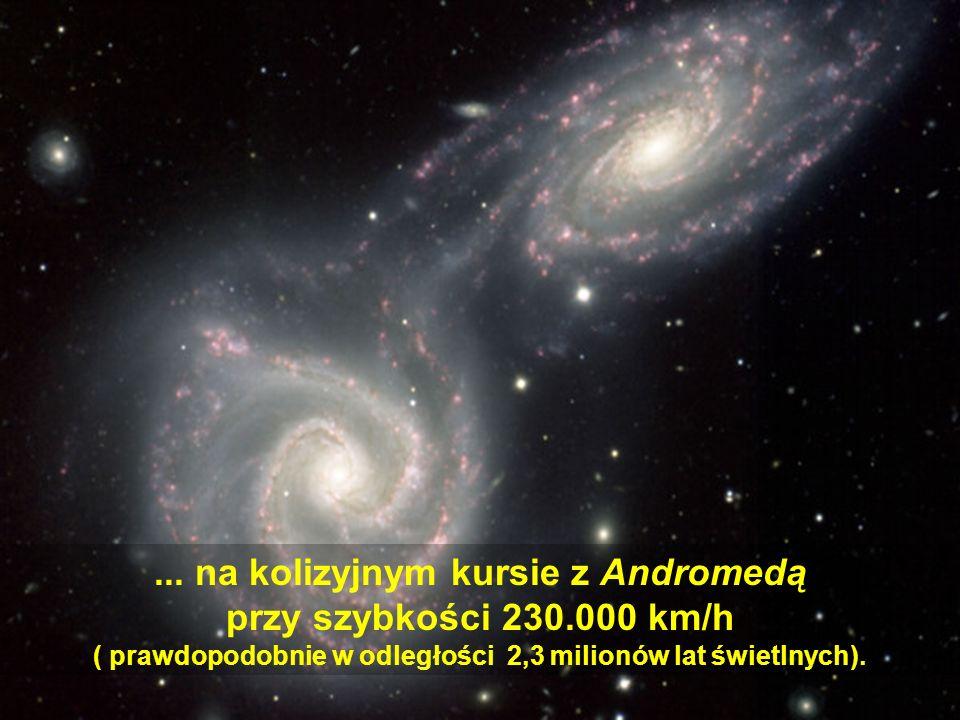 ... na kolizyjnym kursie z Andromedą przy szybkości 230.000 km/h