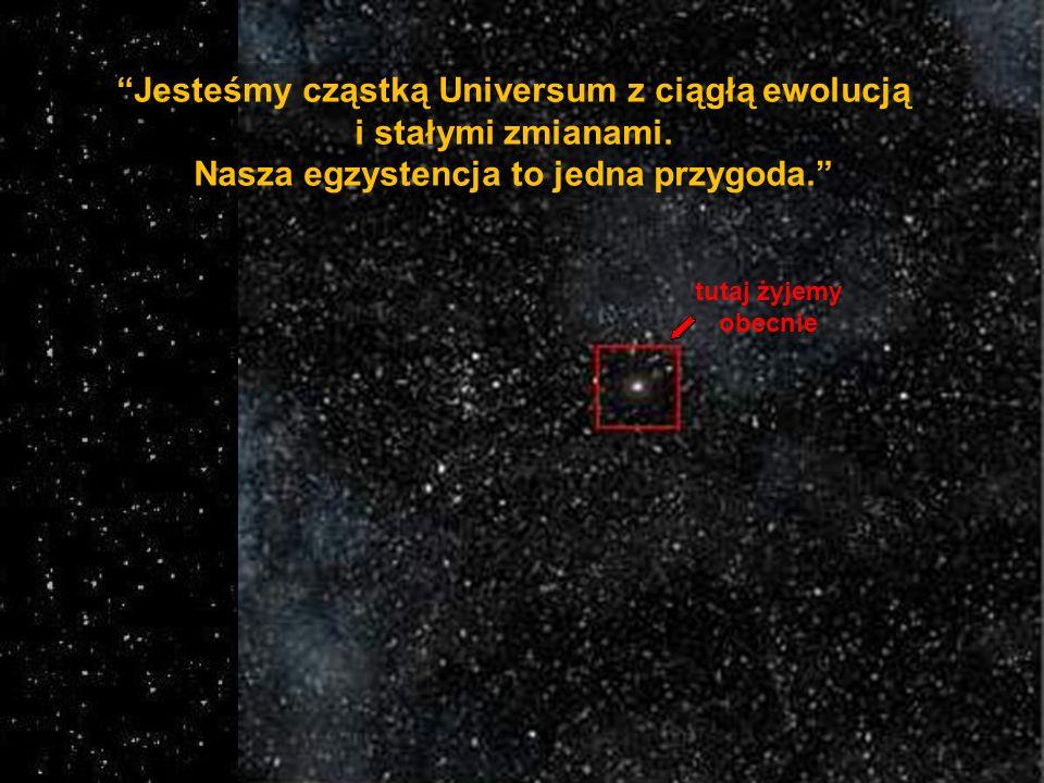 Jesteśmy cząstką Universum z ciągłą ewolucją i stałymi zmianami.
