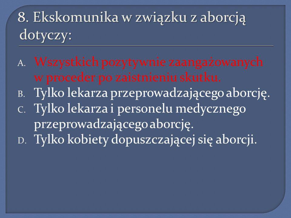 8. Ekskomunika w związku z aborcją dotyczy: