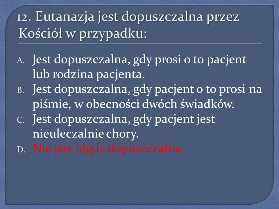 12. Eutanazja jest dopuszczalna przez Kościół w przypadku:
