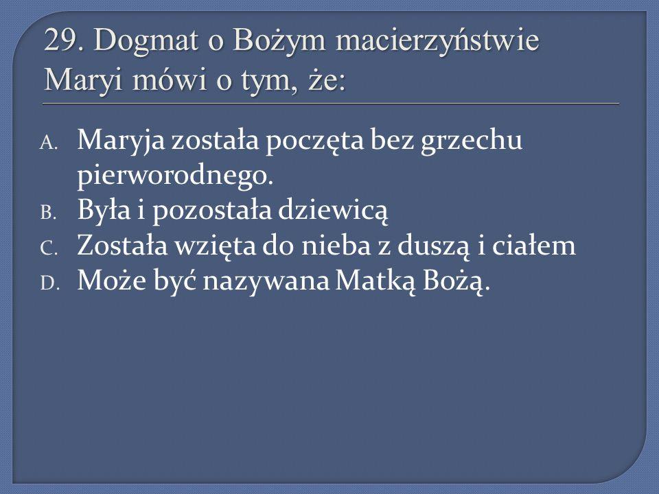 29. Dogmat o Bożym macierzyństwie Maryi mówi o tym, że: