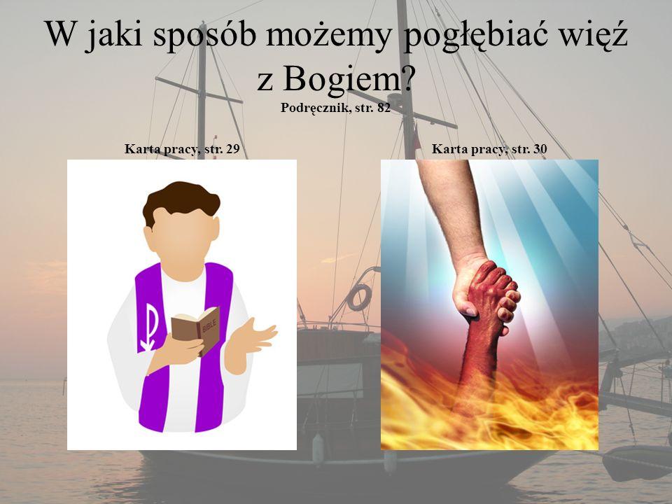 W jaki sposób możemy pogłębiać więź z Bogiem Podręcznik, str. 82