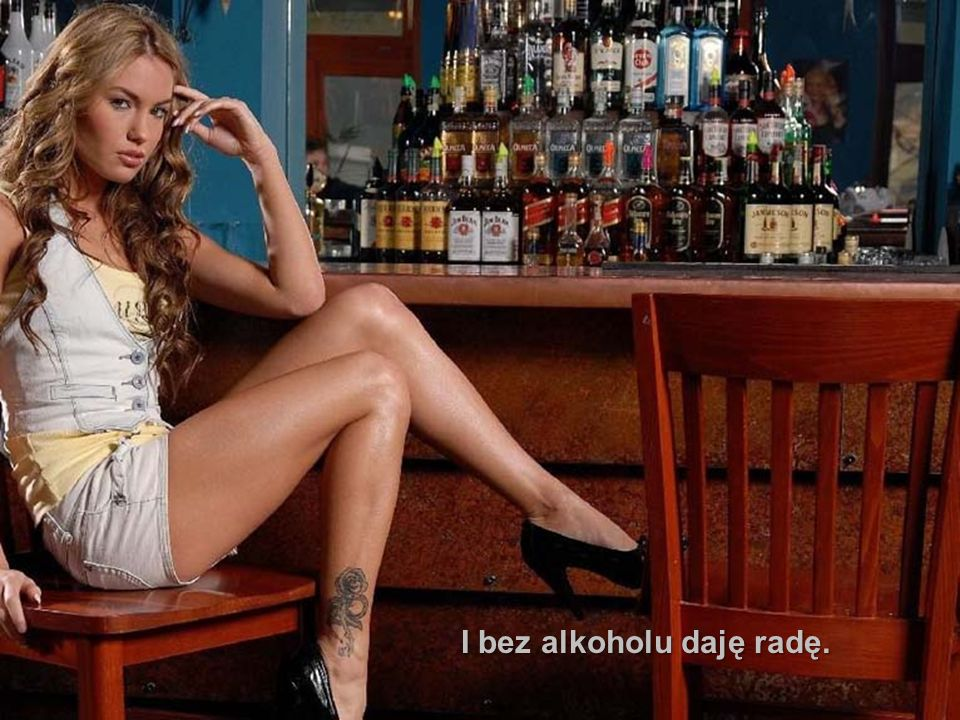 I bez alkoholu daję radę.