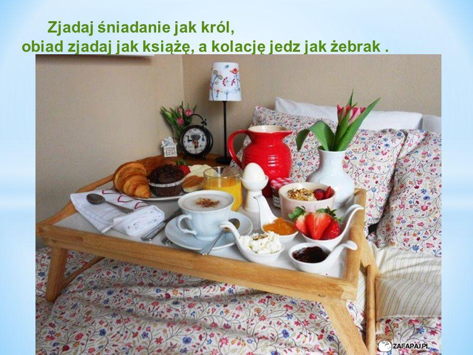 Zjadaj śniadanie jak król,
