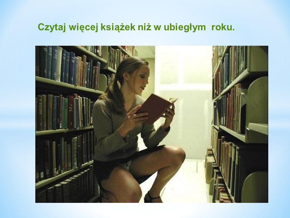 Czytaj więcej książek niż w ubiegłym roku.