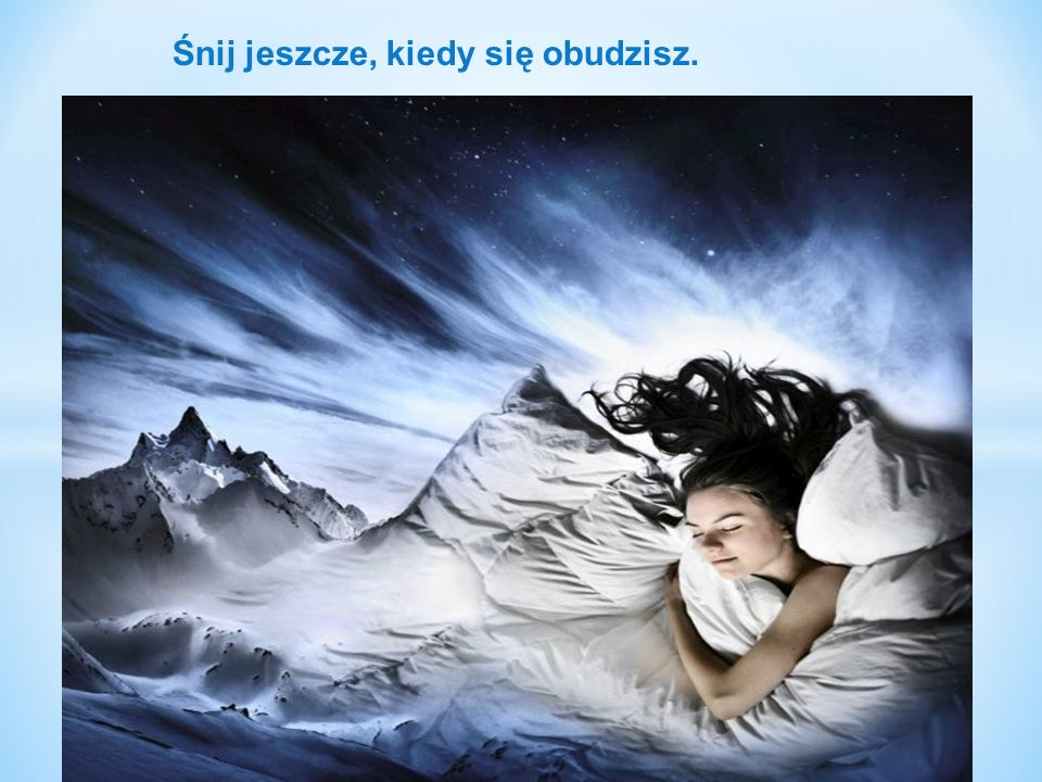 Śnij jeszcze, kiedy się obudzisz.